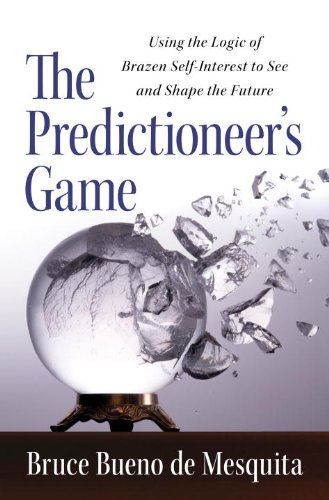 Predictioneer's Game Using the Logic of Brazen Self-Interest to See and Shape the Future  2009 edition cover