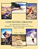 Contested Ground: an Administrative History of Wrangell-St. Elias National Park and Preserve, Alaska 1978 ? 2001  N/A 9781489587879 Front Cover