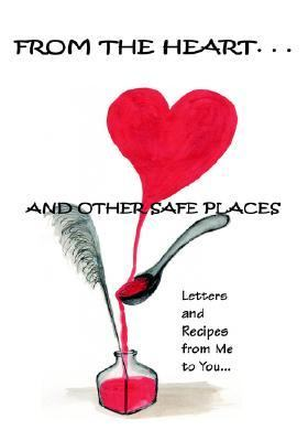 From the Heart and Other Safe Places   2006 9781553952879 Front Cover