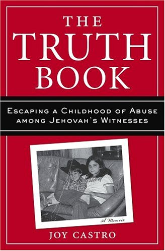 Truth Book : Escaping a Childhood of Abuse among Jehovah's Witnesses  2005 (Revised) 9781559707879 Front Cover