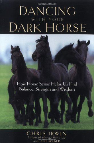 Dancing with Your Dark Horse How Horse Sense Helps Us Find Balance, Strength and Wisdom  2005 edition cover