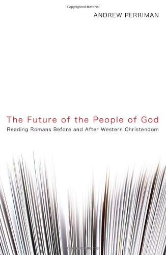 Future of the People of God Reading Romans Before and after Western Christendom  2010 9781606087879 Front Cover