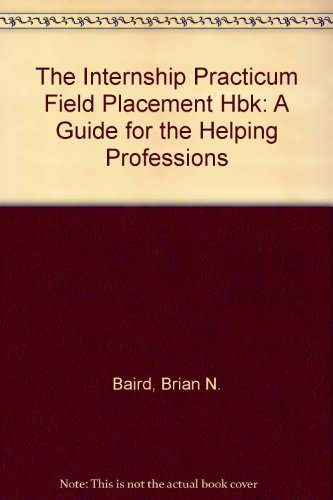 Internship, Practicum, and Field Placement A Guide for the Helping Professions  1996 edition cover