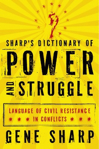 Sharp's Dictionary of Power and Struggle Language of Civil Resistance in Conflicts  2011 9780199829880 Front Cover