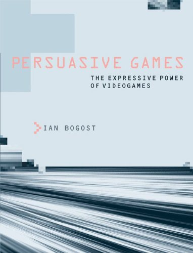 Persuasive Games The Expressive Power of Videogames  2010 edition cover