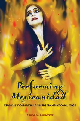 Performing Mexicanidad Vendidas y Cabareteras on the Transnational Stage  2010 9780292722880 Front Cover