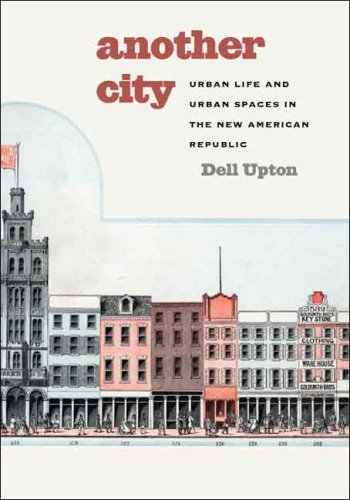 Another City Urban Life and Urban Spaces in the New American Republic  2008 9780300124880 Front Cover