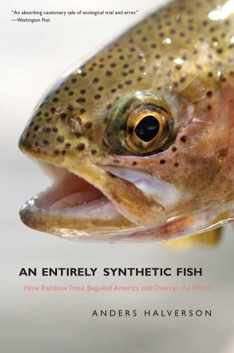 Entirely Synthetic Fish How Rainbow Trout Beguiled America and Overran the World  2011 9780300140880 Front Cover