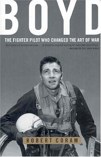 Boyd The Fighter Pilot Who Changed the Art of War N/A edition cover