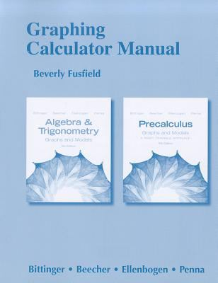 Graphing Calculator Manual for Algebra and Trigonometry Graphs and Models and Precalculus: Graphs and Models 5th 2013 (Revised) edition cover
