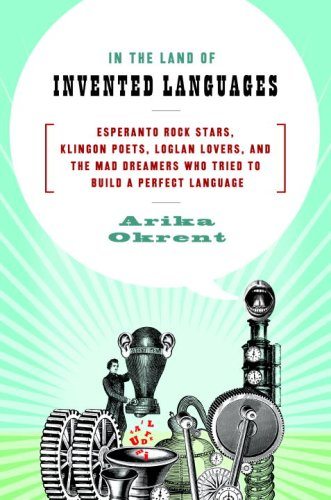 In the Land of Invented Languages Esperanto Rock Stars, Klingon Poets, Loglan Lovers, and the Mad Dreamers Who Tried to Build a Perfect Language  2009 edition cover