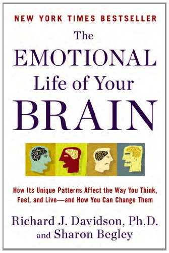Emotional Life of Your Brain How Its Unique Patterns Affect the Way You Think, Feel, and Live--And How You Can Change Them N/A edition cover