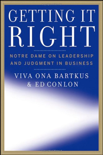 Getting It Right Notre Dame on Leadership and Judgment in Business  2008 edition cover