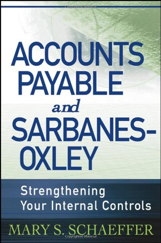 Accounts Payable and Sarbanes-Oxley Strengthening Your Internal Controls  2006 edition cover