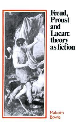 Freud, Proust and Lacan Theory as Fiction N/A 9780521275880 Front Cover