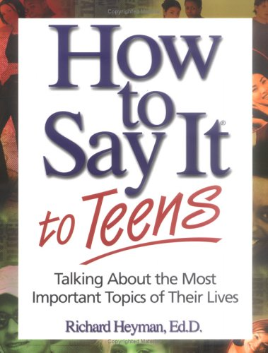 How to Say It to Teens Talking about the Most Important Topics of Their Lives 2nd 2001 9780735201880 Front Cover