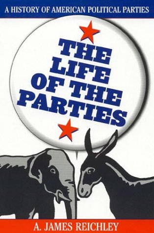 Life of the Parties A History of American Political Parties  2000 9780742508880 Front Cover