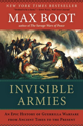 Invisible Armies An Epic History of Guerrilla Warfare from Ancient Times to the Present  2013 edition cover