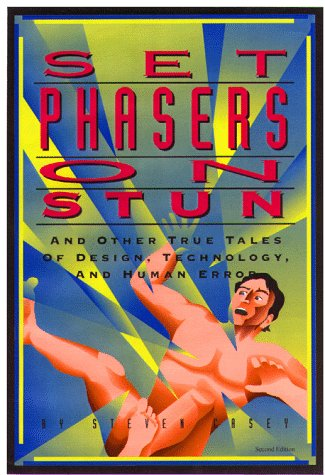 Set Phasers on Stun : And Other True Tales of Design, Technology, and Human Error 2nd 1998 edition cover