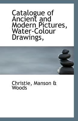 Catalogue of Ancient and Modern Pictures, Water-Colour Drawings N/A edition cover