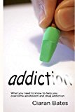 Addiction What You Need to Know to Help You Overcome Alcoholism and Drug Addiction N/A 9781492264880 Front Cover