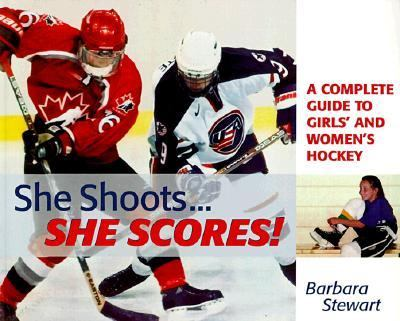 She Shoots... She Scores! A Complete Guide to Girl's and Women's Hockey N/A 9781552092880 Front Cover