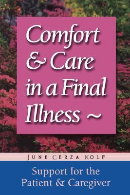 Comfort & Care in a Final Illness Support for the Patient & Caregiver  1999 9781555611880 Front Cover
