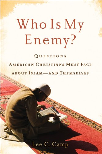 Who Is My Enemy? Questions American Christians Must Face about Islam - And Themselves  2011 edition cover