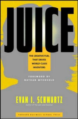 Juice The Creative Fuel That Drives World-Class Inventors  2004 edition cover