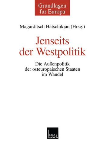 Jenseits Der Westpolitik: Die Aussenpolitik Der Osteuropäischen Staaten Im Wandel  2000 9783810026880 Front Cover