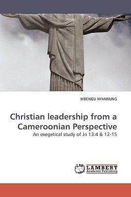 Christian Leadership from a Cameroonian Perspective  N/A 9783838312880 Front Cover