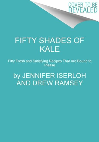 Fifty Shades of Kale 50 Fresh and Satisfying Recipes That Are Bound to Please  2013 edition cover