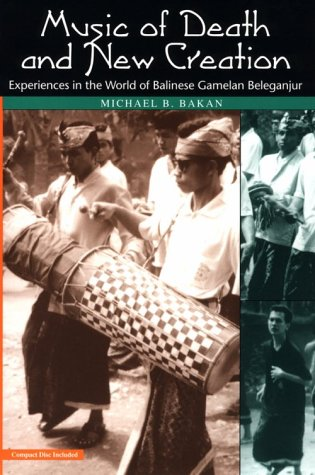 Music of Death and New Creation Experiences in the World of Balinese Gamelan Beleganjur  1999 9780226034881 Front Cover