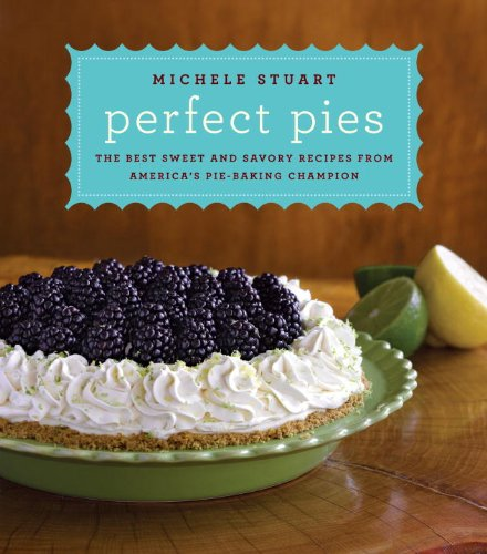 Perfect Pies The Best Sweet and Savory Recipes from America's Pie-Baking Champion  2011 edition cover