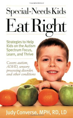Special-Needs Kids Eat Right Strategies to Help Kids on the Autism Spectrum Focus, Learn, and Thrive  2009 9780399534881 Front Cover