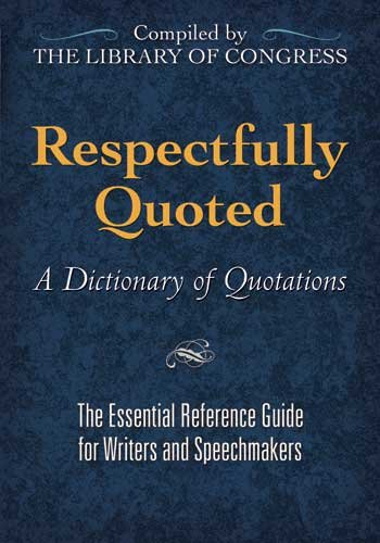 Respectfully Quoted A Dictionary of Quotations  2010 edition cover