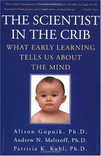 Scientist in the Crib What Early Learning Tells Us about the Mind N/A edition cover