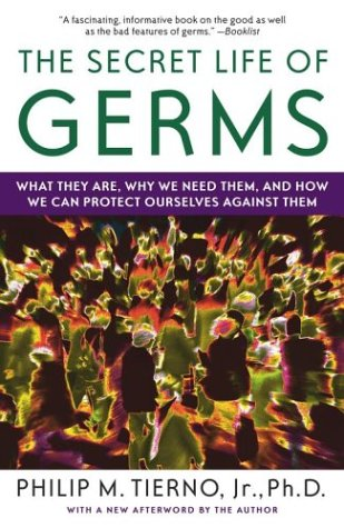Secret Life of Germs What They Are, Why We Need Them, and How We Can Protect Ourselves Against Them  2004 edition cover