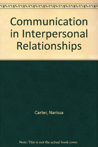 Communication in Interpersonal Relationships   2010 (Revised) 9780757576881 Front Cover