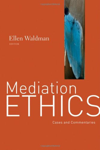 Mediation Ethics Cases and Commentaries  2011 edition cover