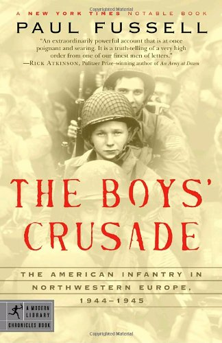Boys' Crusade The American Infantry in Northwestern Europe, 1944-1945  2005 9780812974881 Front Cover