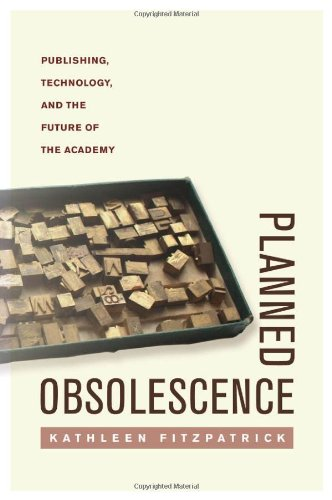Planned Obsolescence Publishing, Technology, and the Future of the Academy  2011 edition cover