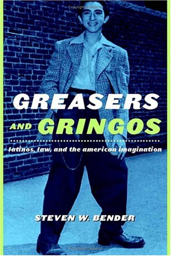 Greasers and Gringos Latinos, Law, and the American Imagination N/A edition cover
