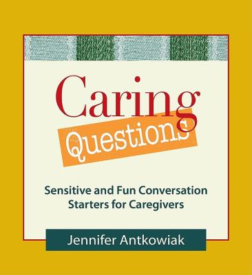 Caring Questions Sensitive and Fun Conversation Starters for Caregivers N/A 9780980028881 Front Cover