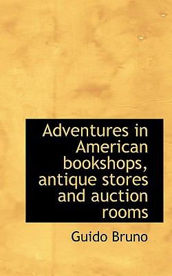 Adventures in American Bookshops, Antique Stores and Auction Rooms  N/A 9781116776881 Front Cover