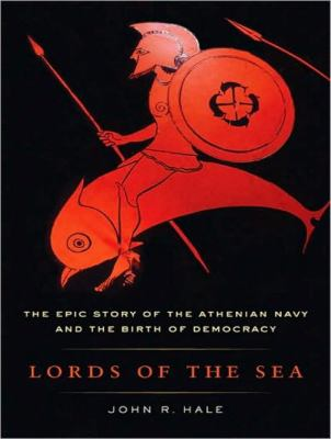 Lords of the Sea: The Epic Story of the Athenian Navy and the Birth of Democracy  2009 9781400161881 Front Cover