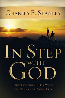In Step with God Understanding His Ways and Plans for Your Life  2010 9781400202881 Front Cover