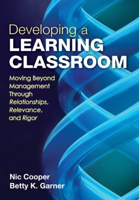 Developing a Learning Classroom Moving Beyond Management Through Relationships, Relevance, and Rigor  2012 edition cover