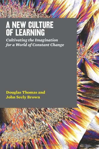 New Culture of Learning Cultivating the Imagination for a World of Constant Change  2011 edition cover