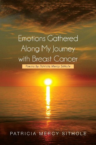 Emotions Gathered Along My Journey With Breast Cancer: Poems by Patricia Mercy Sithole  2013 9781483609881 Front Cover